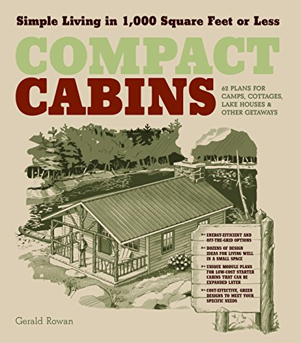 Compact Cabins: Simple Living in 1000 Square Feet or Less; 62 Plans for Camps, Cottages, Lake Houses, and Other Getaways cover