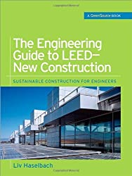 The Engineering Guide to LEED-New Construction (Green Source): Sustainable Construction for Engineers: GreenSource Books