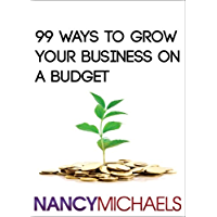 99 Ways To Grow Your Business On A Budget