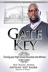 Gate Key: Turning your High School Education into Millions by BANK$ ANTWAN 'ANT ' (2015-03-01) Paperback
