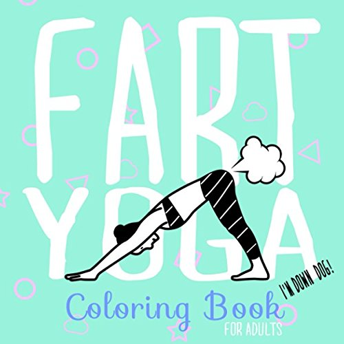 Fart Yoga Coloring Book For Adults: Relaxing Coloring Book (Let That Shit Go)