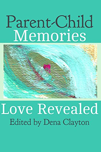 Parent-Child Memories: Love Revealed (Love Revealed Stories Book 2) by [Kern, Nancy, Caffrey-Dobosh, Corby, Melotti-Cormack, Alison, Gordon, Susan, Ernst, Sindee, Krishnakamini, K., Williams, Marilyn Finch, Lackman-Smith, Carol, Briddell, Victoria Moo]