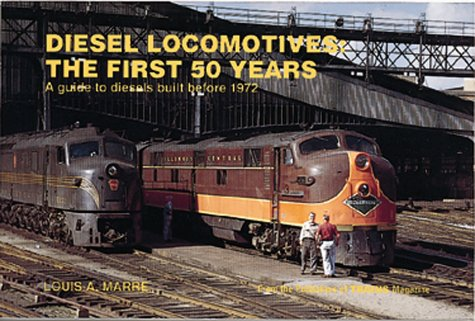 Diesel Locomotives: The First 50 Years: A Guide to Diesels Built Before 1972 (Railroad Reference)
