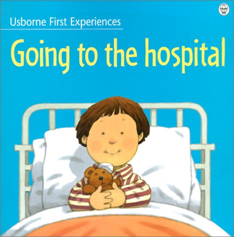 Going to the Hospital (Usborne First Experiences) (Going To The Dentist By Anne Civardi)