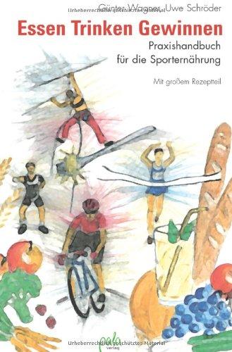 Essen. Trinken. Gewinnen. Praxishandbuch der Sporternährung. Mit großem Rezeptteil