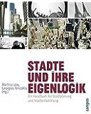 Städte und ihre Eigenlogik: Ein Handbuch für Stadtplanung und Stadtentwicklung (Interdisziplinäre Stadtforschung, Band 11)