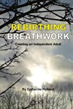 Rebirthing Breathwork, Catherine Holland, 1434378675