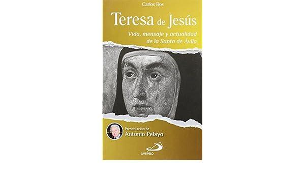 Teresa de Jesús: Vida, mensaje y actualidad de la Santa de Ávila: Carlos Ros Carballar: 9788428546140: Amazon.com: Books