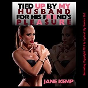 Tied Up by My Husband For His Friend's Pleasure Audiobook