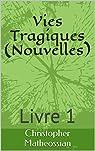 Vies Tragiques: Livre 1 par Matheossian