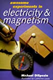 Awesome Experiments in Electricity and Magnetism, Michael Anthony DiSpezio, 0806998202