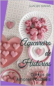Açucareiro de Histórias: Contos de Amor por [Maffra, Guacira]