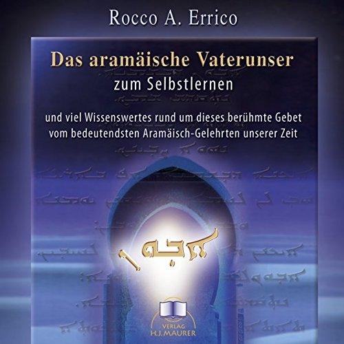 Das aramäische Vaterunser. CD: Das aramäische Vaterunser zum Selbstlernen und viel Wissenswertes rund um diese berühmte Gebet vom bedeutensten Aramäisch-Gelehrten unserer Zeit