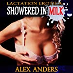 Lactation Erotica: Showered in Milk | Alex Anders, Milking Virgin