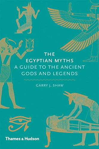 The Egyptian Myths: A Guide to the Ancient Gods and -