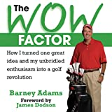 The Wow Factor: How I Turned One Idea and My Unbridled Enthusiam into a Golf Revolution