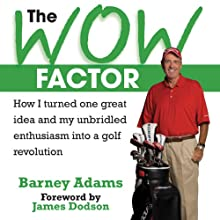The Wow Factor: How I Turned One Idea and My Unbridled Enthusiam into a Golf Revolution Audiobook by Barney Adams Narrated by George Backman