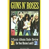 GUNS N ROSES - 2 CLASSIC ALBUMS UNDER REVIEW: USE YOUR