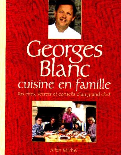 Georges Blanc Cuisine En Famille (Cuisine - Gastronomie - Vin) (French Edition)