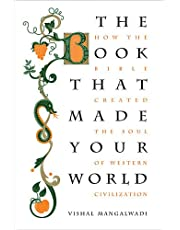 The Book that Made Your World: How the Bible Created the Soul of WesternCivilization