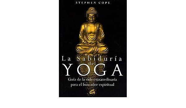 La sabiduria del yoga: Guia de la vida extraordinaria para ...
