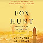 The Fox Hunt: A Refugee's Memoir of Coming to America | Mohammed Al Samawi