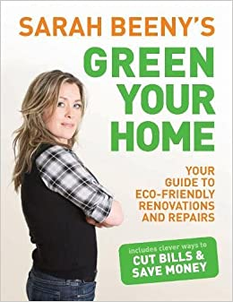 be513e08a1b Sarah Beeny s Green Your Home  Your Guide to Eco-friendly Renovation and  Repairs Paperback – 2009