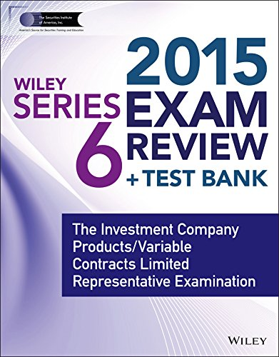 Wiley Series 6 Exam Review 2015 + Test Bank: The Investment Company Products / Variable Contracts Limited Representative Examination (Wiley FINRA)