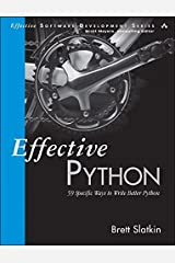 Effective Python: 59 Specific Ways to Write Better Python (Effective Software Development Series) Kindle Edition