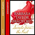 Secrets from the Past Audiobook by Barbara Taylor Bradford Narrated by Alexandra Boyd