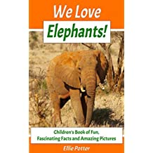 We Love Elephants! Children's Book of Fun, Fascinating Facts and Amazing Pictures (Animal Habitats)(Elephants Book)(Early Learning) (Adventure & Education Kids Ebooks for Early & Beginner Readers)