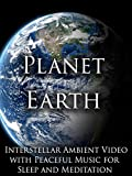Planet Earth Interstellar Ambient Video with Peaceful Music for Sleep and Meditation