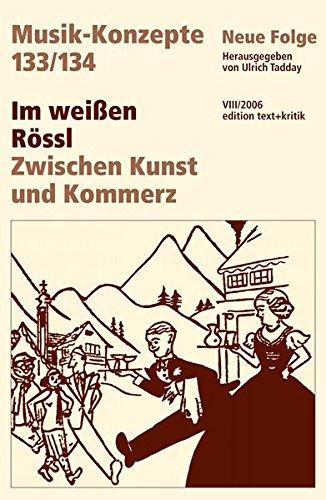 Im weißen Rössl. Zwischen Kunst und Kommerz (Musik-Konzepte 133/134)