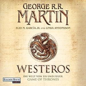 Westeros: Die Welt von Eis und Feuer - Game of Thrones Hörbuch von George R. R. Martin, Elio M. Garcia Jr., Linda Antonsson Gesprochen von: Reinhard Kuhnert