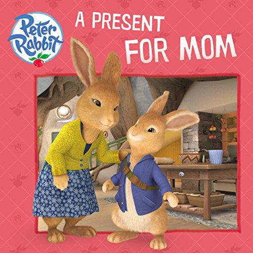 A Present for Mom (Peter Rabbit Animation) Paperback – March 17, 2015