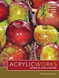 AcrylicWorks: The Best of Acrylic Painting
