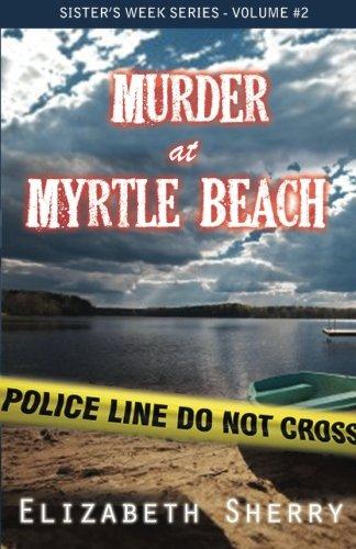Murder At Myrtle Beach (Sister's Week Series) (Volume 2) pdf