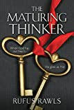 The Maturing Thinker, When God Has Our Heart... He Gives Us His!, Rufus Rawls, 1581694792