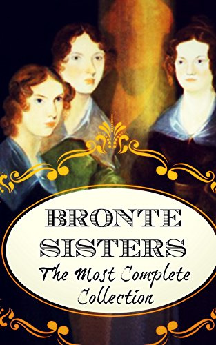 Jane Eyre, Wuthering Heights, Agnes Grey, Poems and more.: Brontë Sisters Complete Collection