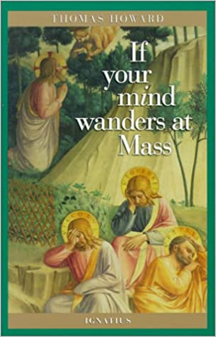 Amazon.com: If Your Mind Wanders at Mass (0008987076179): Howard, Thomas: Books