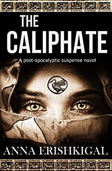 The Caliphate: A post-apocalyptic suspense novel by [Erishkigal, Anna]