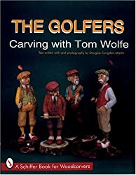 GOLFERS: Carving with Tom Wolfe (Schiffer Book for Woodcarvers)
