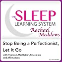 Stop Being a Perfectionist, Let It Go: Hypnosis, Meditation and Subliminal: The Sleep Learning System Featuring Rachael Meddows Audiobook by Joel Thielke Narrated by Rachael Meddows