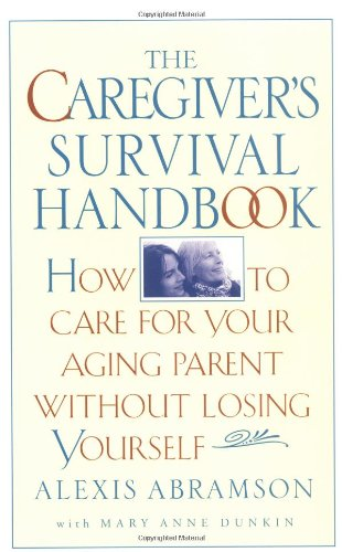 The Caregiver's Survival Handbook: How to Care for Your Aging Parent Without Losing Yourself