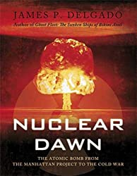 Nuclear Dawn: The Atomic Bomb, from the Manhattan Project to the Cold War (General Military)