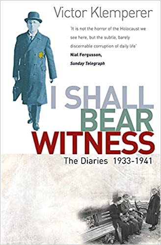 I Shall Bear Witness: The Diaries Of Victor Klemperer 1933-41