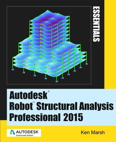 Read Online Autodesk Robot Structural Analysis Professional 2015: Essentials ebook