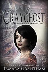 Grayghost: An Urban Fantasy Fairy Tale (Fairy World MD Book 7)