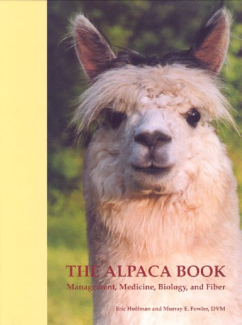 The Alpaca Book: Managment, Medicine, BIology, and Fiber