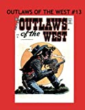 img - for Outlaws Of The West #13: Thrilling Western Adventures From The 1950's Filled With Wild Smoking Gun Action! Collect All 30 Exciting Issues! book / textbook / text book
